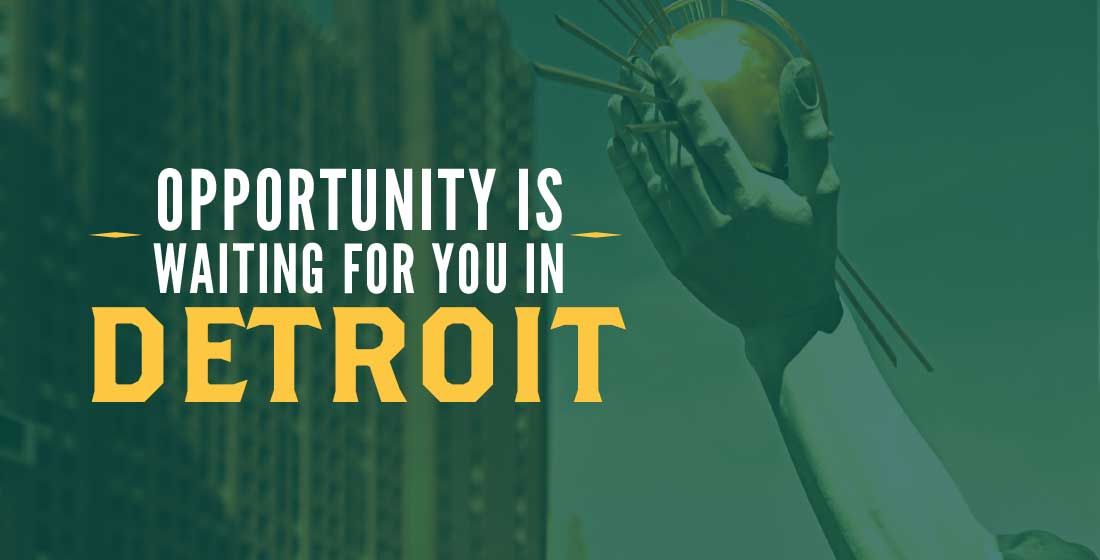 Opportunity is waiting for you in Detroit
