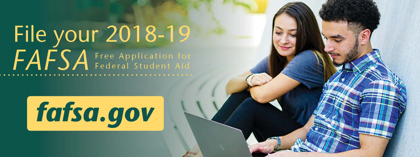 File your 2018-19 Free Application for Federal Student Aid (FAFSA)